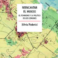 Reencantar el mundo. El feminismo y la política de los comunes, Federici.pdf