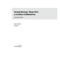 Sumak Kawsay Buen Vivir y cambios civilizatorios, Irene León coord.pdf
