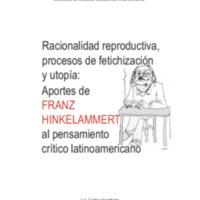 Racionalidad reproductiva, procesos de fetichización y utopía: Aportes de FRANZ HINKELAMMERT al pensamiento crítico latinoamericano.